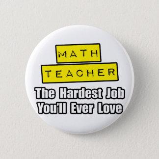 Math Teacher...Hardest Job You'll Ever Love 2 Inch Round Button