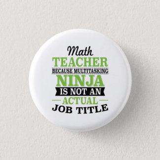 Math Teacher Multitasking Ninja not a job title 1 Inch Round Button