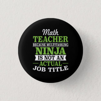 Math Teacher Multitasking Ninja not a job title 1 Inch Round Button