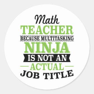 Math Teacher Multitasking Ninja not a job title Classic Round Sticker