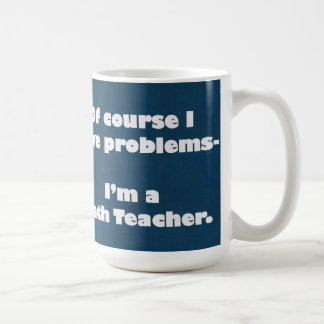 Math Teacher Problems Mug