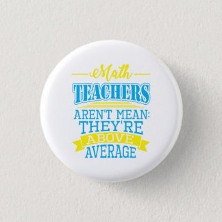 Math Teachers are not mean, they're above average! 1 Inch Round Button