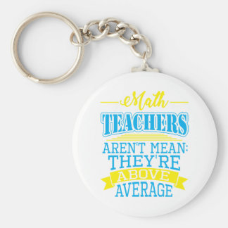 Math Teachers are not mean, they're above average! Keychain