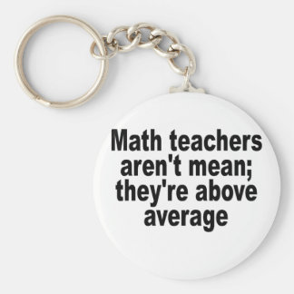 Math teachers aren't mean; they're above average.p keychain