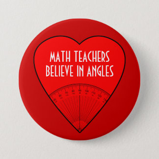 Math Teachers Believe In Angles 3 Inch Round Button