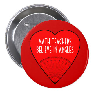 Math Teachers Believe In Angles 3 Inch Round Button