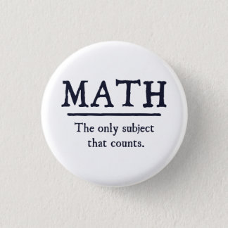 Math The Only Subject That Counts 1 Inch Round Button