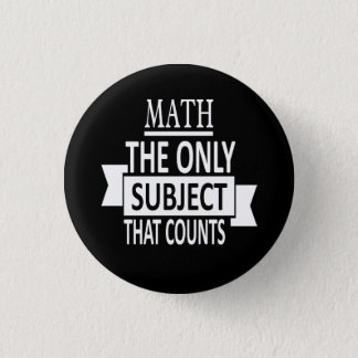 Math. The only subject that counts. Math Pun Joke 1 Inch Round Button