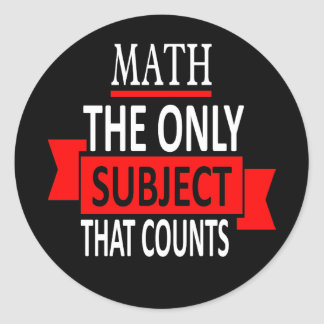 Math. The only subject that counts. Math Pun Joke Classic Round Sticker