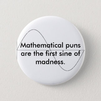 Mathematical puns are the first sine of m... 2 inch round button