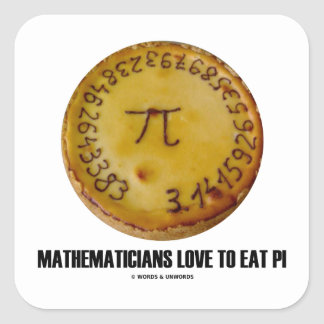 Mathematicians Love To Eat Pi (Pi On A Pie) Square Sticker