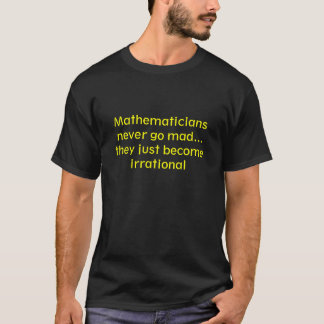 Mathematicians never go mad... they just become... T-Shirt