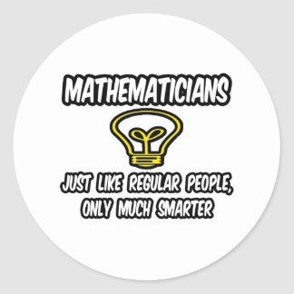 Mathematicians...Regular People, Only Smarter Classic Round Sticker