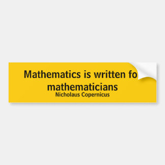 Mathematics is written for mathematicians bumper sticker