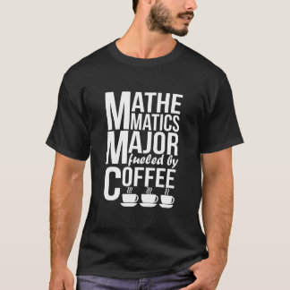 Mathematics Major Fueled By Coffee T-Shirt