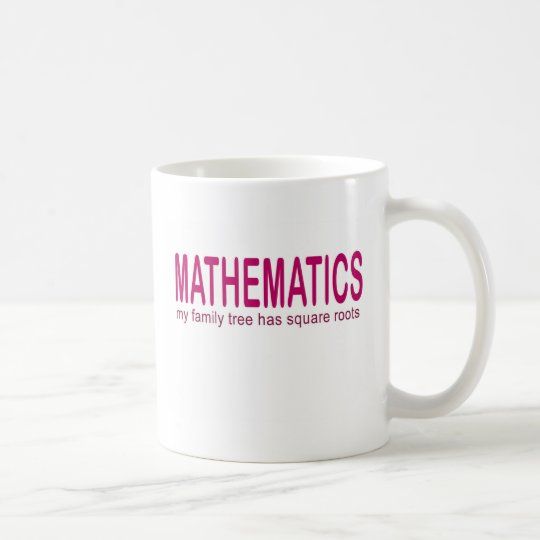 Mathematics _ my family tree has square roots coffee mug