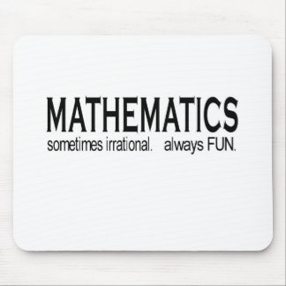 Mathematics _ sometimes irrational. always fun. mouse pad