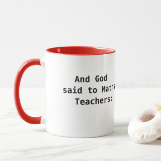 Maths Teacher Mug - Funny Famous Quote