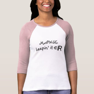 MathWiSE: keepin' it Real T-Shirt