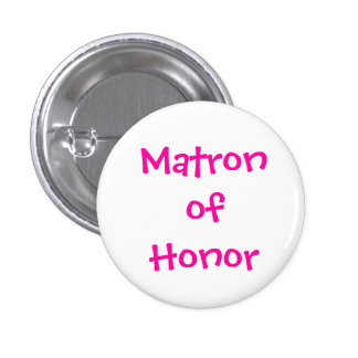 Matron of Honor 1 Inch Round Button