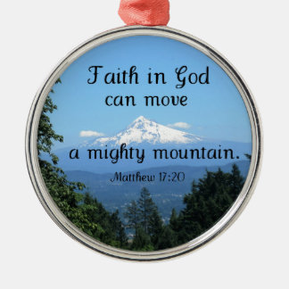 Matt:17:20 Faith in God can move a mighty mountain Metal Ornament