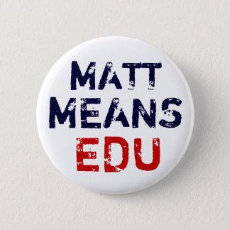"""Matt """"Means"""" Education 2 Inch Round Button"""