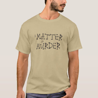 Matter of Murder T-Shirt, PEBBLE T-Shirt
