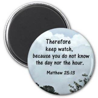 Matthew 25:13 Therefore keep watch, because you 2 Inch Round Magnet