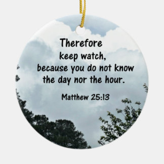 Matthew 25:13 Therefore keep watch, because you Ceramic Ornament