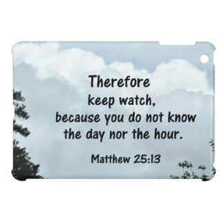 Matthew 25:13 Therefore keep watch, because you Cover For The iPad Mini