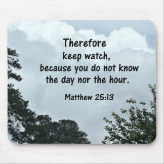 Matthew 25:13 Therefore keep watch, because you Mouse Pad