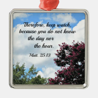 Matthew 25:13 Therefore keep watch, because you Silver-Colored Square Ornament