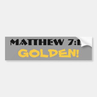 Matthew 7:12  Golden! (rule) Bumper Sticker