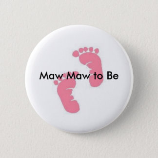 Maw Maw to Be 2 Inch Round Button