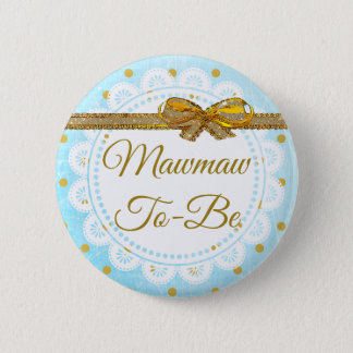 Mawmaw To Be Baby Shower Blue & Gold Button