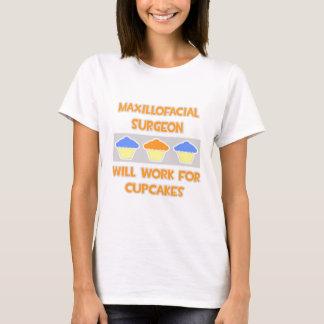 Maxillofacial Surgeon ... Will Work For Cupcakes T-Shirt