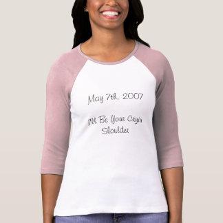 May 7th, 2007I'll Be Your Cryin Shoulder T-Shirt