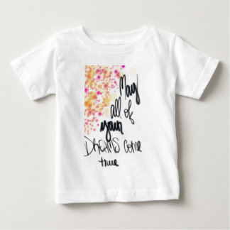May all of your dreams come true baby T-Shirt