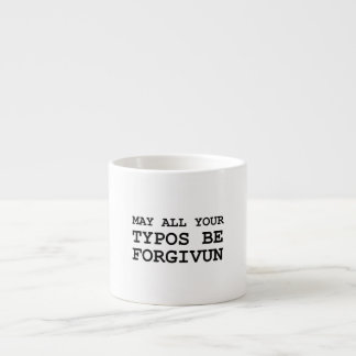 May All Of Your Typos Be Forgiven Espresso Cup
