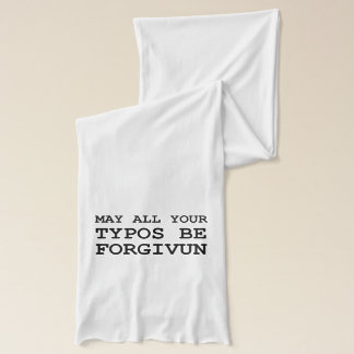 May All Of Your Typos Be Forgiven Scarf