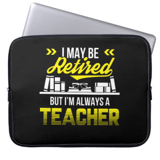 May Be Retired But Always Teacher Shirt Laptop Sleeve