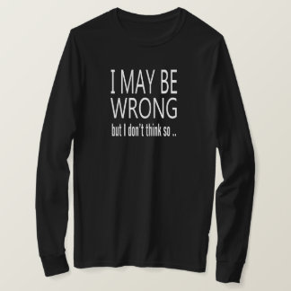 May Be Wrong T-Shirt