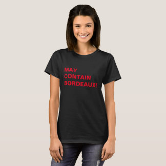 MAY CONTAIN BORDEAUX! T-Shirt