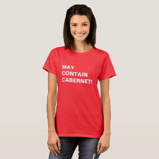 MAY CONTAIN CABERNET! T-Shirt