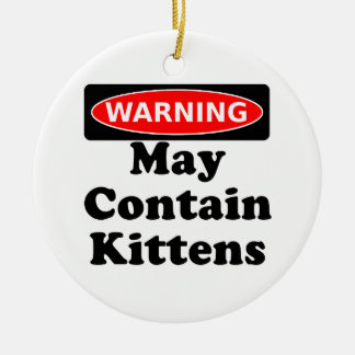 May Contain Kittens Ceramic Ornament