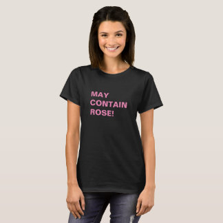 MAY CONTAIN ROSE! T-Shirt