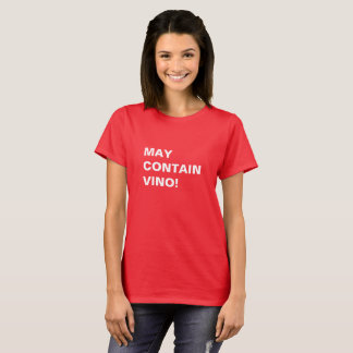 MAY CONTAIN VINO! T-Shirt