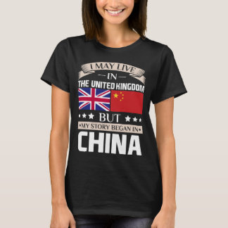 May Live in UK Story Began in China Flag T-Shirt