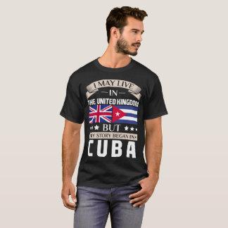May Live in UK Story Began in Cuba Flag T-Shirt