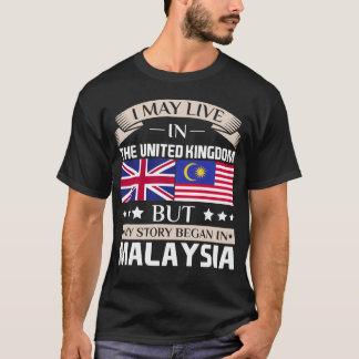 May Live in UK Story Began in Malaysia Flag Shirt